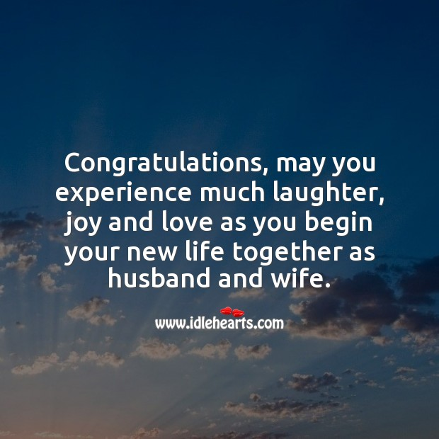 Congratulations, may you experience much laughter, joy and love as you begin your new life together. Marriage Quotes Image