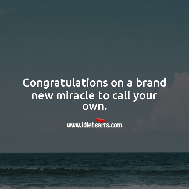 Congratulations on a brand new miracle to call your own. Baby Shower Messages Image
