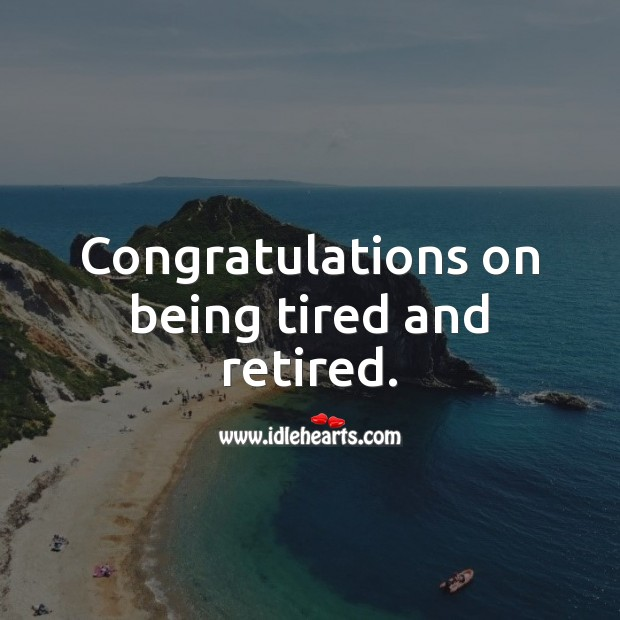 Congratulations on being tired and retired. Funny Retirement Messages Image