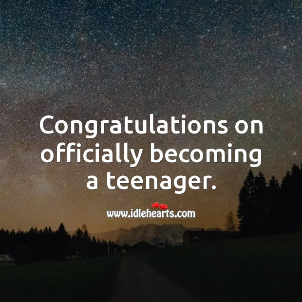 Congratulations on officially becoming a teenager. 13th Birthday Messages Image