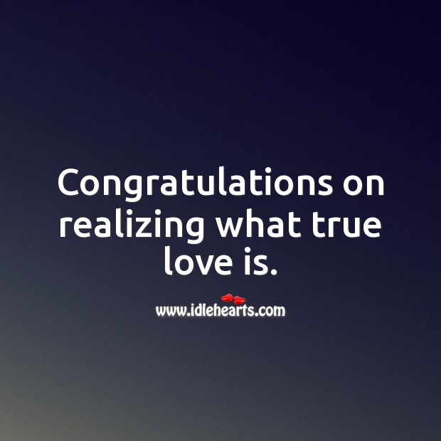 Congratulations on realizing what true love is. Engagement Messages Image