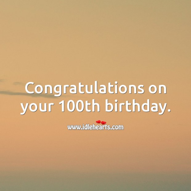 Congratulations on your 100th birthday. 100th Birthday Messages Image