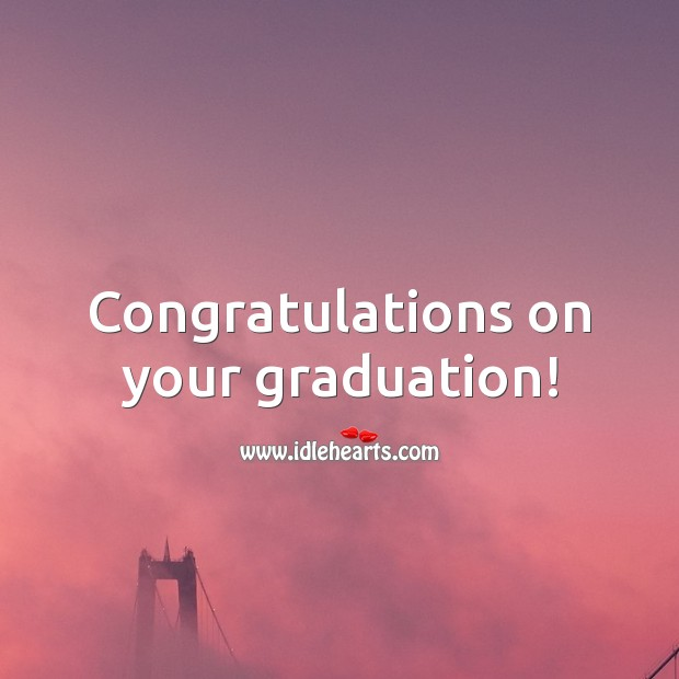 Congratulations on your graduation! Graduation Quotes Image