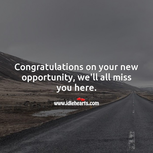 Congratulations on your new opportunity, we'll all miss you here. Farewell Messages Image