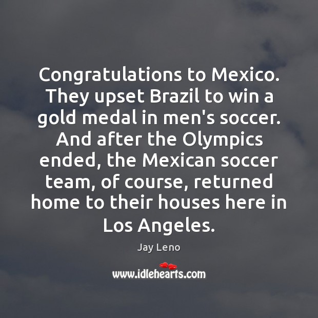 Congratulations to Mexico. They upset Brazil to win a gold medal in Image