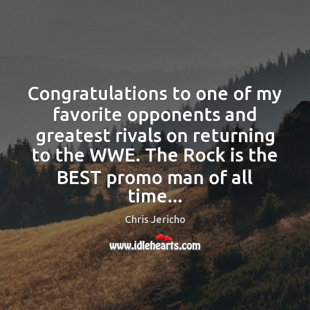 Congratulations to one of my favorite opponents and greatest rivals on returning Chris Jericho Picture Quote