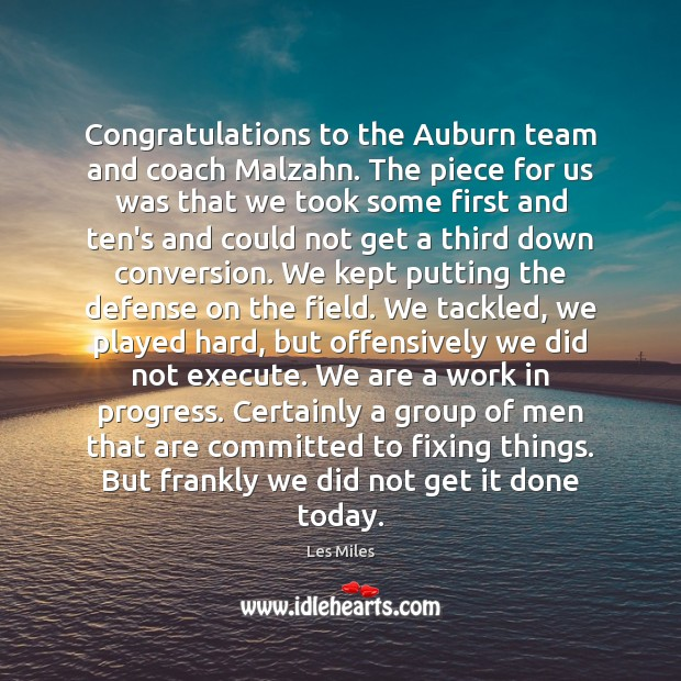 Congratulations to the Auburn team and coach Malzahn. The piece for us Image