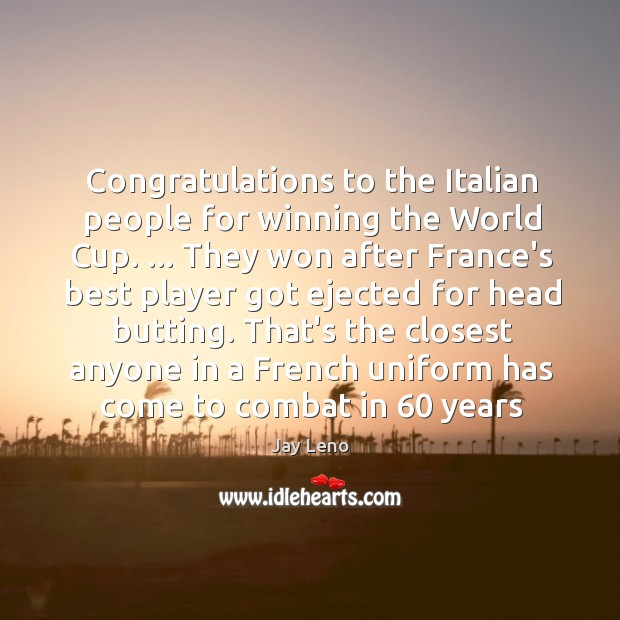 Congratulations to the Italian people for winning the World Cup. … They won Image