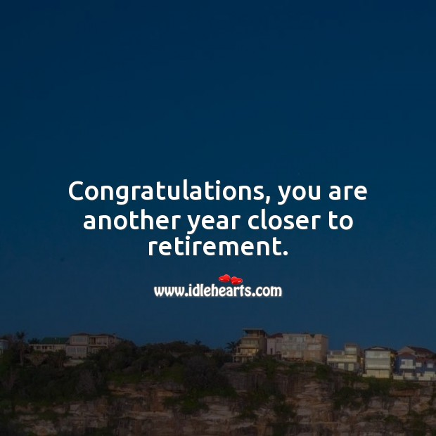 Congratulations, you are another year closer to retirement. Birthday Messages for Colleagues Image