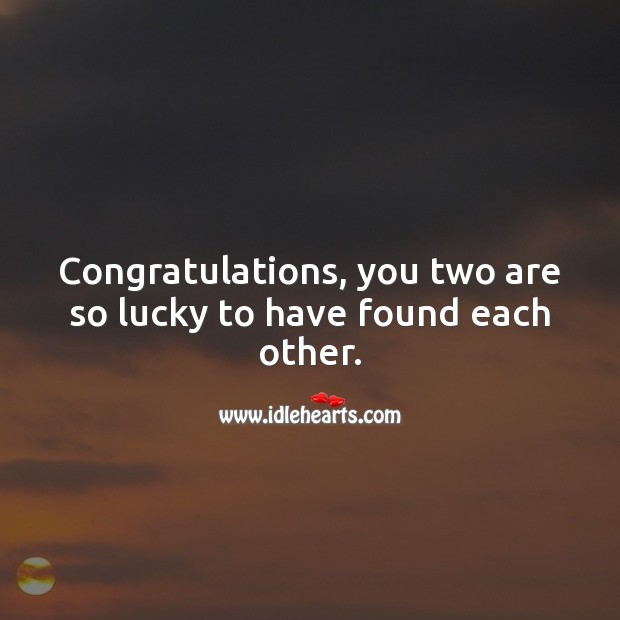 Congratulations, you two are so lucky to have found each other. Engagement Messages Image