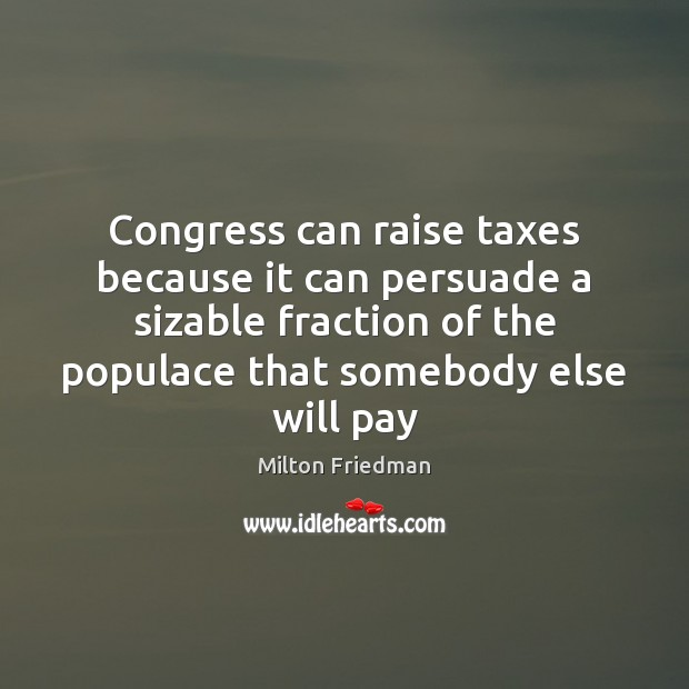 Image, Congress can raise taxes because it can persuade a sizable fraction of