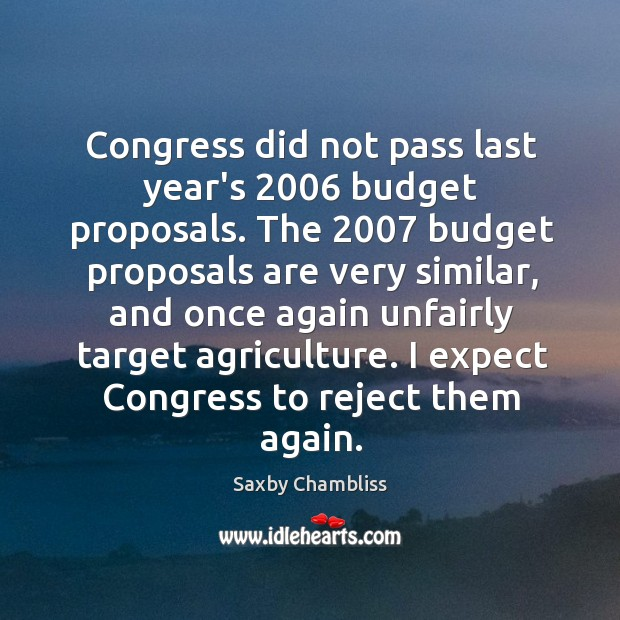 Congress did not pass last year's 2006 budget proposals. The 2007 budget proposals are Image
