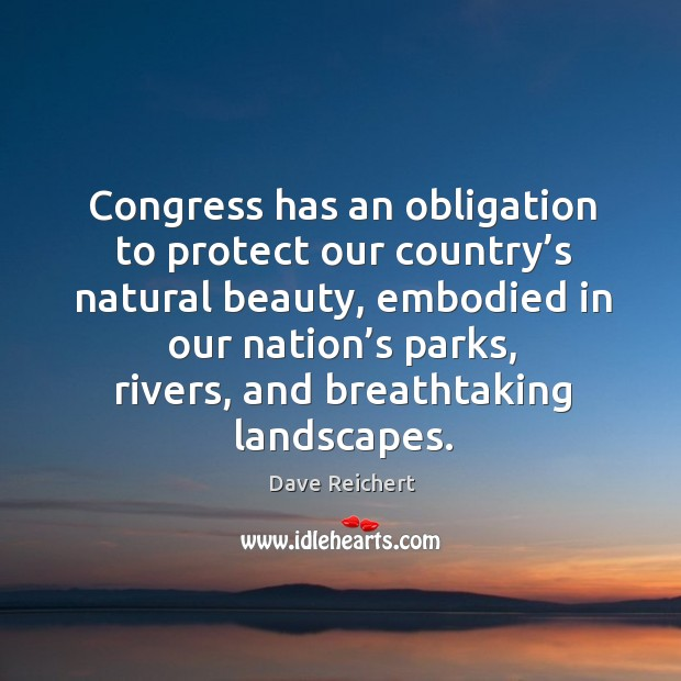 Image, Congress has an obligation to protect our country's natural beauty, embodied in our nation's parks