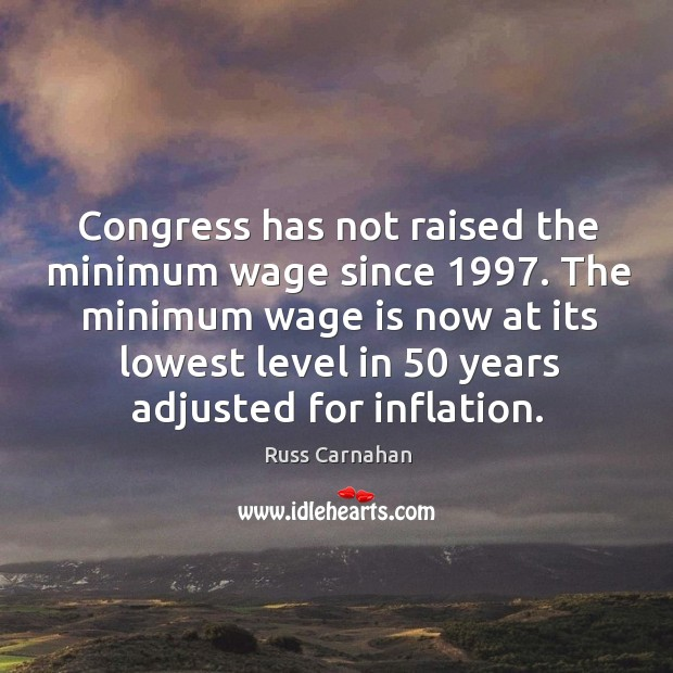 Congress has not raised the minimum wage since 1997. The minimum wage is now at its lowest Image