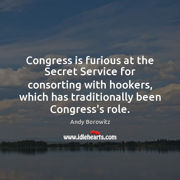 Image, Congress is furious at the Secret Service for consorting with hookers, which