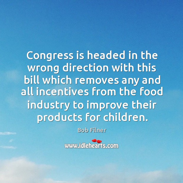 Image, Congress is headed in the wrong direction with this bill which removes.