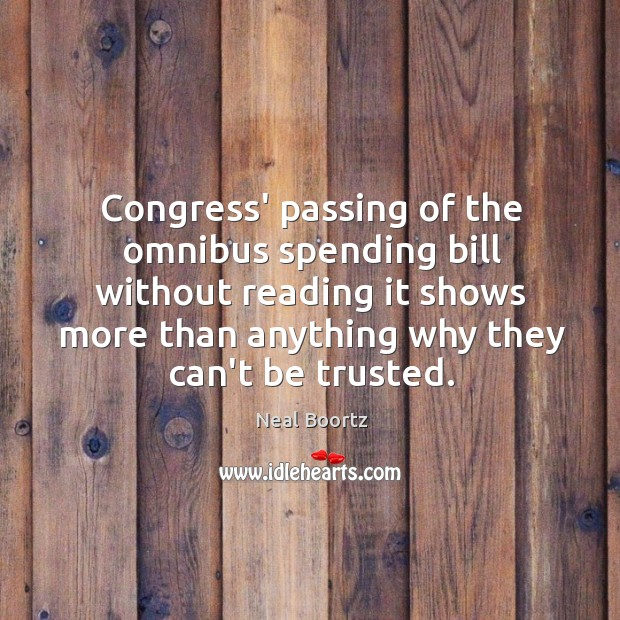 Congress' passing of the omnibus spending bill without reading it shows more Neal Boortz Picture Quote