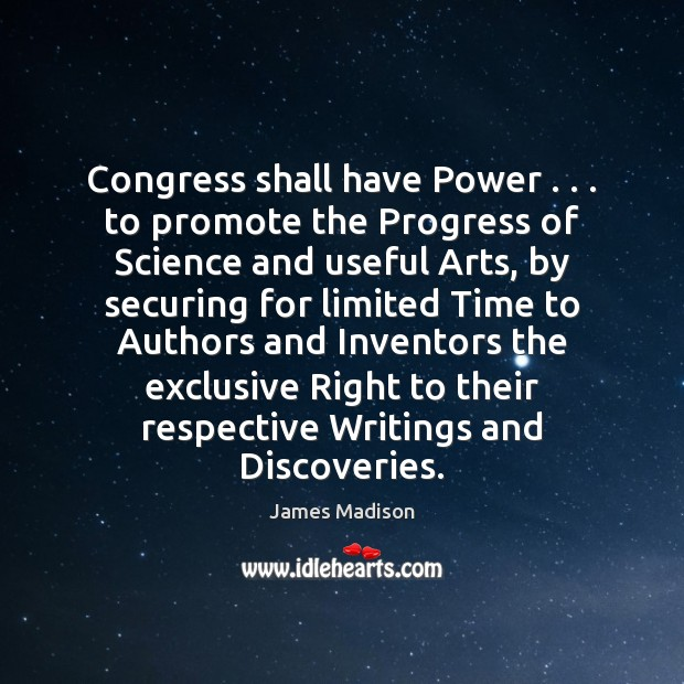 Congress shall have Power . . . to promote the Progress of Science and useful Image