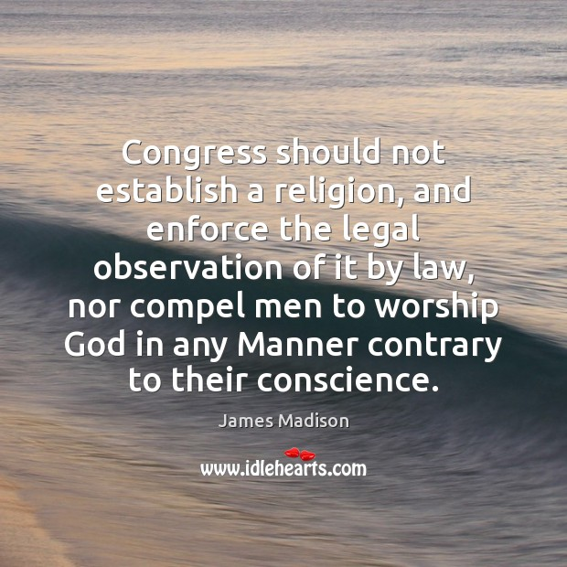 Congress should not establish a religion, and enforce the legal observation of Legal Quotes Image