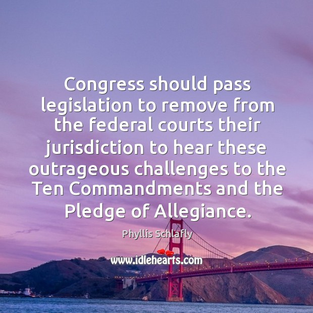 Congress should pass legislation to remove from the federal courts their jurisdiction to hear these Image