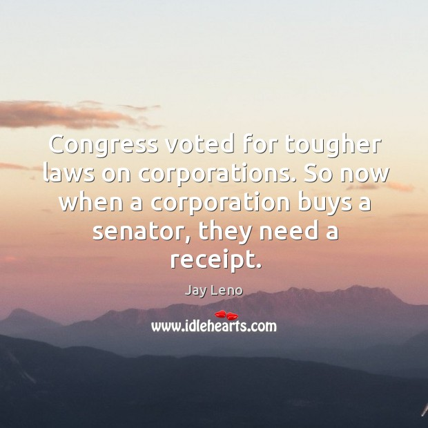 Image, Congress voted for tougher laws on corporations. So now when a corporation