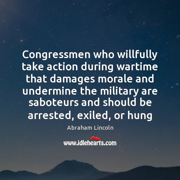 Congressmen who willfully take action during wartime that damages morale and undermine Image