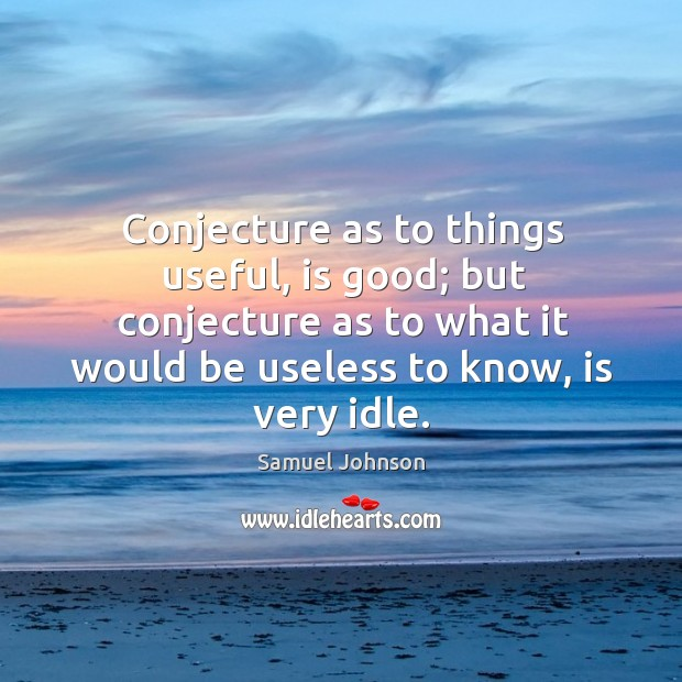 Conjecture as to things useful, is good; but conjecture as to what Image