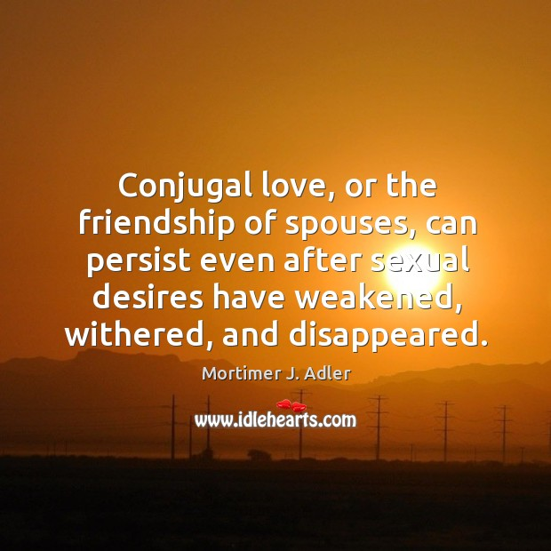 Conjugal love, or the friendship of spouses, can persist even after sexual desires Image