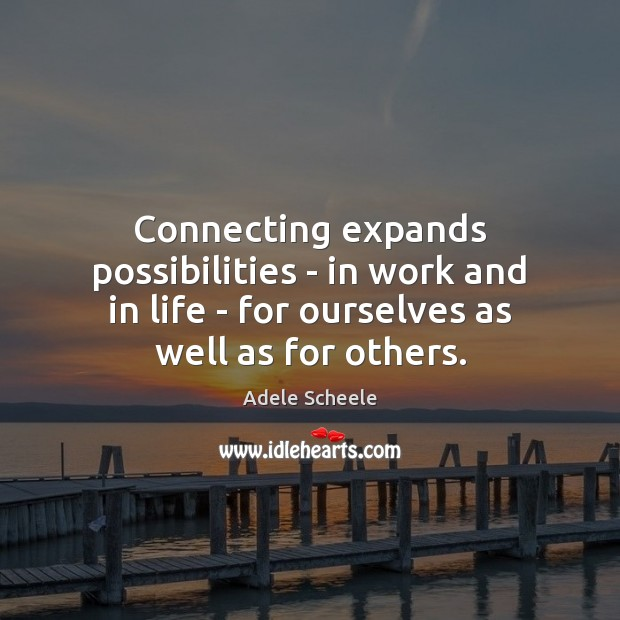 Image, Connecting expands possibilities – in work and in life – for ourselves