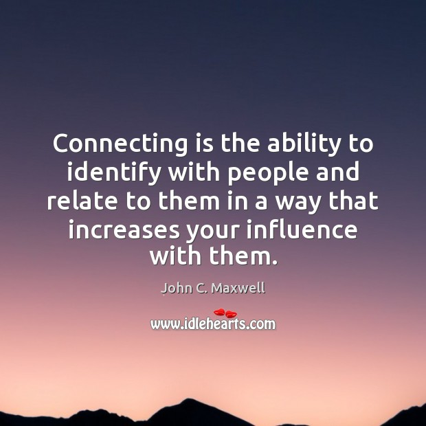 Connecting is the ability to identify with people and relate to them Image