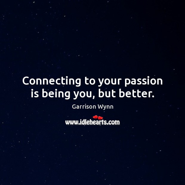 Connecting to your passion is being you, but better. Image