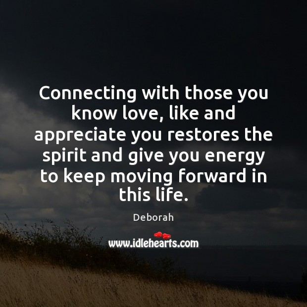 Image about Connecting with those you know love, like and appreciate you restores the