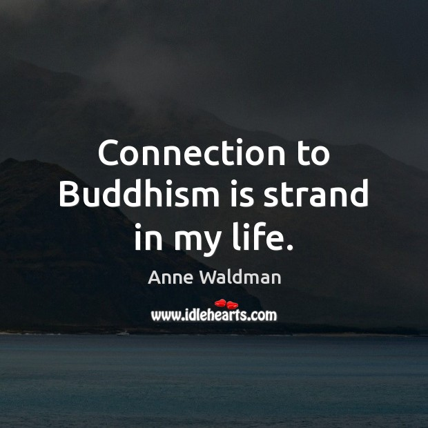 Connection to Buddhism is strand in my life. Image