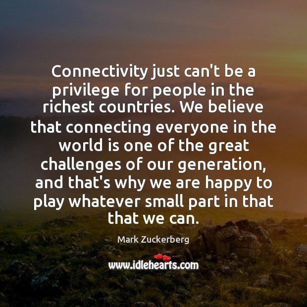 Connectivity just can't be a privilege for people in the richest countries. Image