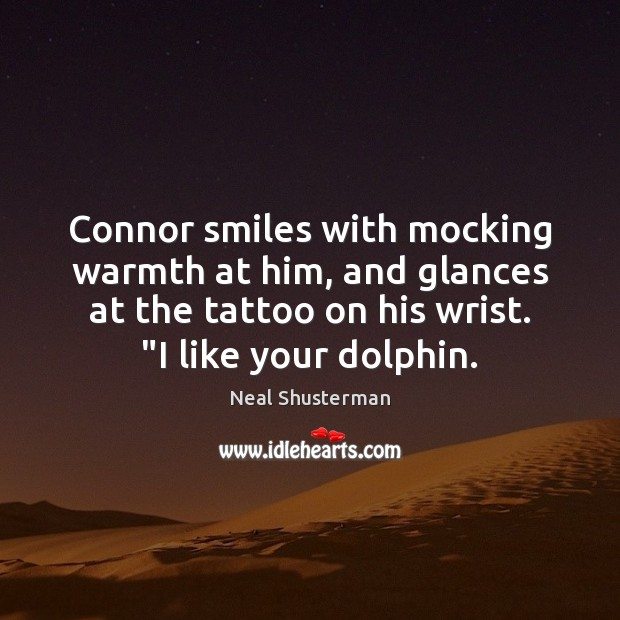 Connor smiles with mocking warmth at him, and glances at the tattoo Image