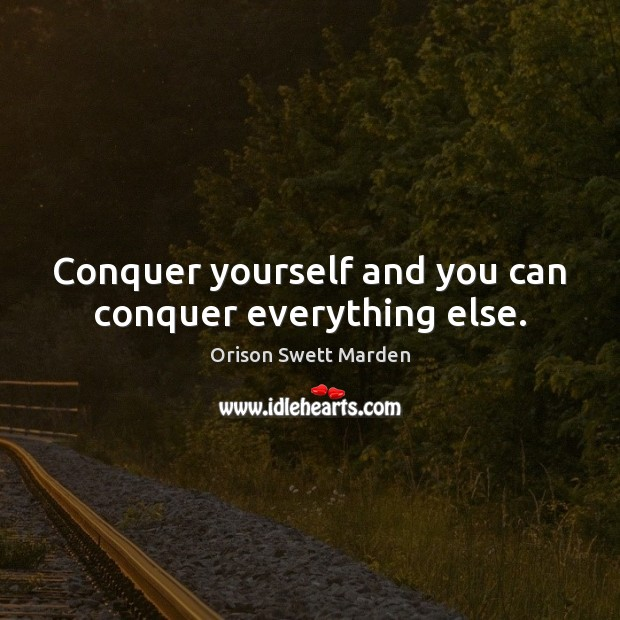 Conquer yourself and you can conquer everything else. Image