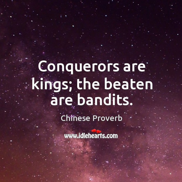 Image, Conquerors are kings; the beaten are bandits.