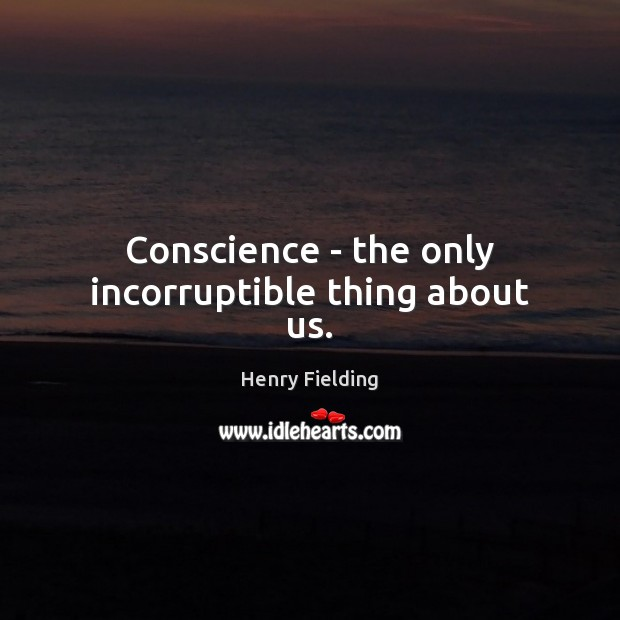 Conscience – the only incorruptible thing about us. Image