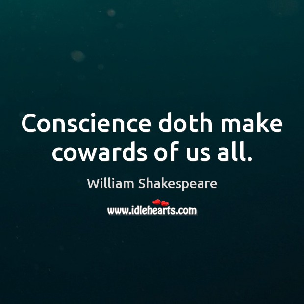 Conscience doth make cowards of us all. Image