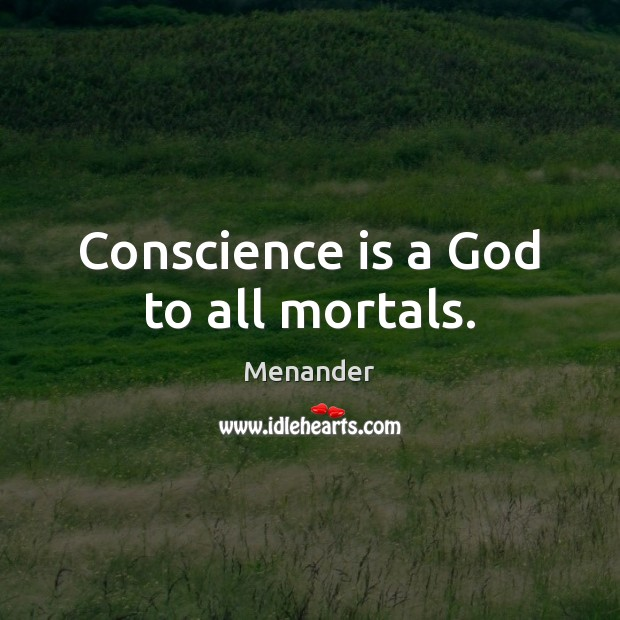 Conscience is a God to all mortals. Menander Picture Quote