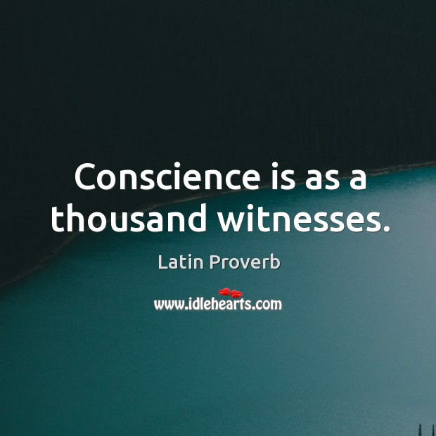 Conscience is as a thousand witnesses. Latin Proverbs Image