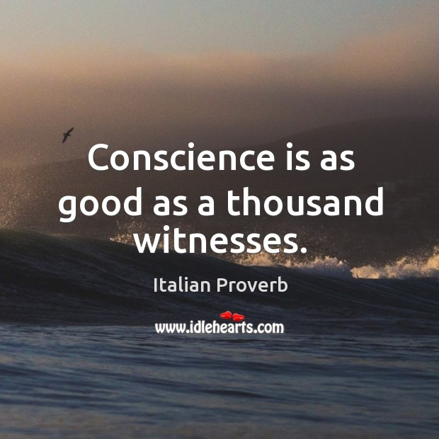 Conscience is as good as a thousand witnesses. Italian Proverbs Image