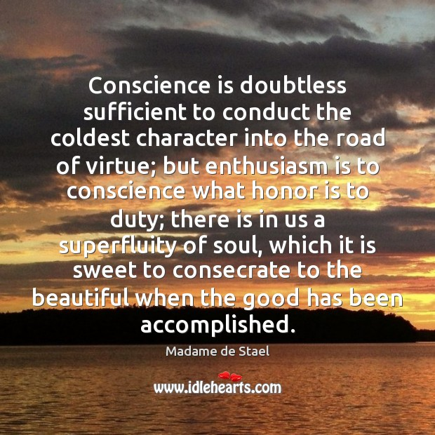 Conscience is doubtless sufficient to conduct the coldest character into the road Madame de Stael Picture Quote