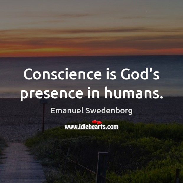 Conscience is God's presence in humans. Emanuel Swedenborg Picture Quote