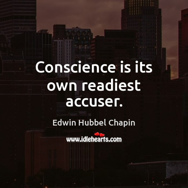 Conscience is its own readiest accuser. Edwin Hubbel Chapin Picture Quote