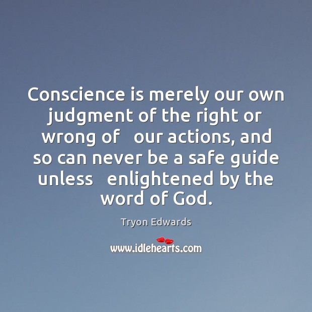 Conscience is merely our own judgment of the right or wrong of Tryon Edwards Picture Quote