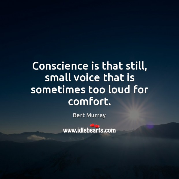 Image, Conscience is that still, small voice that is sometimes too loud for comfort.