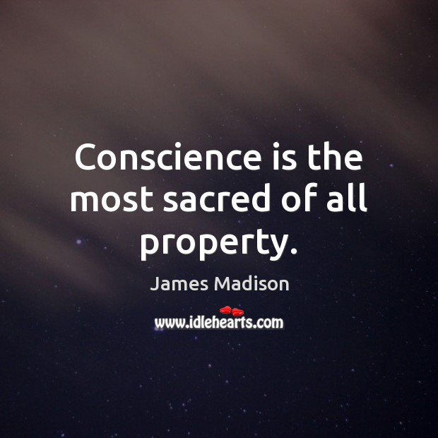Conscience is the most sacred of all property. Image