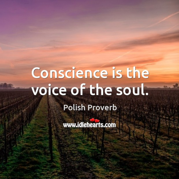 Conscience is the voice of the soul. Polish Proverbs Image
