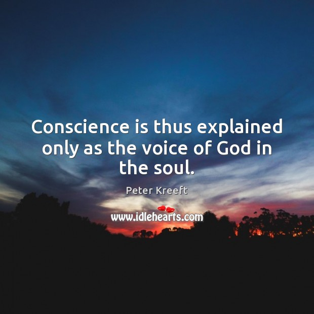 Conscience is thus explained only as the voice of God in the soul. Image
